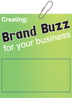 Creating Brand Buzz for your Business - A captivating and inspiring hour and a half that will make your head buzz with great ideas